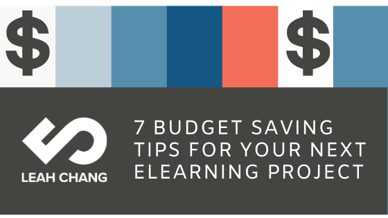 Leah Chang Learning eLearning Budget Saving Tips Project